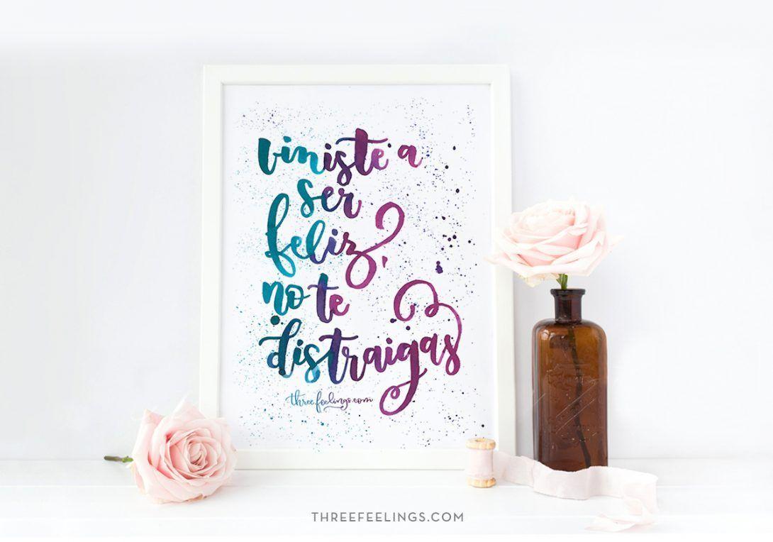 lamina-viniste-a-ser-feliz-lettering-acuarela-threefeelings-01
